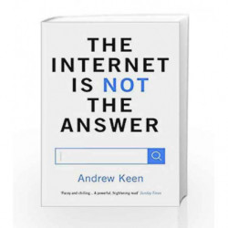 The Internet is Not the Answer by Andrew Keen Book-9781782393436