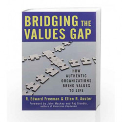 Bridging the Values Gap: How Authentic Organizations Bring Values to Life by FREEMAN R EDWARD AUSTER R ELLEN Book-9781626568150