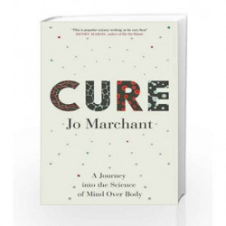 Cure: A Journey into the Science of Mind Over Body by Marchant, Jo Book-9780857868831