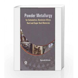 Powder Metallurgy : For Automotive, Aluminium Alloys, Hard And Super Hard Materials by Dr. P.Ramakrishnan Book-9789381714485