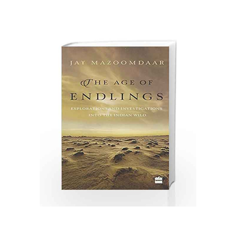 The Age of Endlings: Explorations and Investigations into the Indian Wild by Jay Mazoomdaar Book-9789351775546
