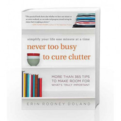 Never Too Busy to Cure Clutter: Simplify your Life One Minute at a Time by Erin Rooney Doland Book-9780062419729
