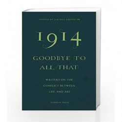 1914 - Goodbye to All That: Writers on the Conflict Between Life and Art by Greenlaw, Lavinia Book-9781782271185