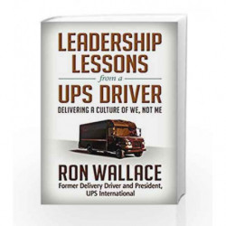 Leadership Lessons from a Ups Driver: Delivering a Culture of We, Not Me by Ron Wallace Book-9781626569522