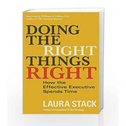 Doing the Right Things Right: How the Effective Executive Spends Time by Laura Stack, William A. Cohen Book-9781626569508