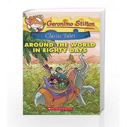 Geronimo Stilton Classic Tales: Around the World in Eighty Days by GERONIMO STILTON Book-9789351036241