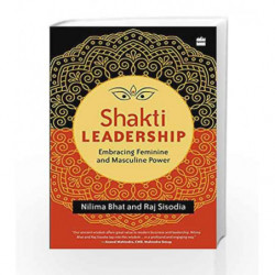 Shakti Leadership: Embracing Feminine and Masculine Power by Bhat Nilima and  Sisodia Raj Book-9789350297797