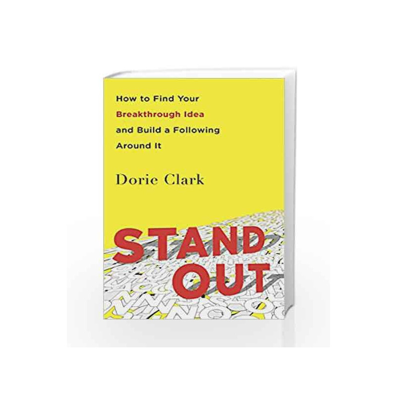 Stand Out: How to Find Your Breakthrough Idea and Build a Following Around It by Clark Dorie Book-9780241247013