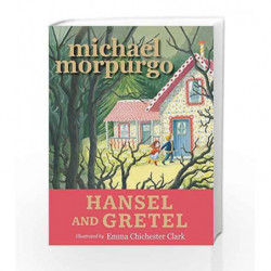 Hansel and Gretel by Michael Morpurgo and Emma Chichester Clark Book-9781406368994