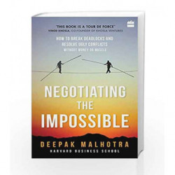 Negotiating the Impossible: How to Break Deadlocks and Resolve Ugly Conflicts by Deepak Malhotra Book-9789352640171