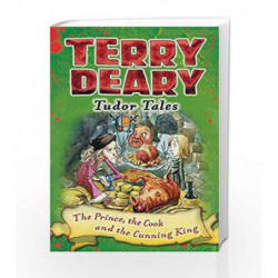 The Prince, the Cook and the Cunning King (Terry Deary's Historical Tales) by Deary, Terry Book-9781472939883
