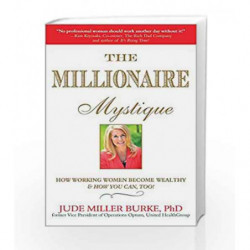 Millionaire Mystique: How Working Women Become Wealthy - And How You Can, Too! by Jude Miller Burke Book-9781857886214