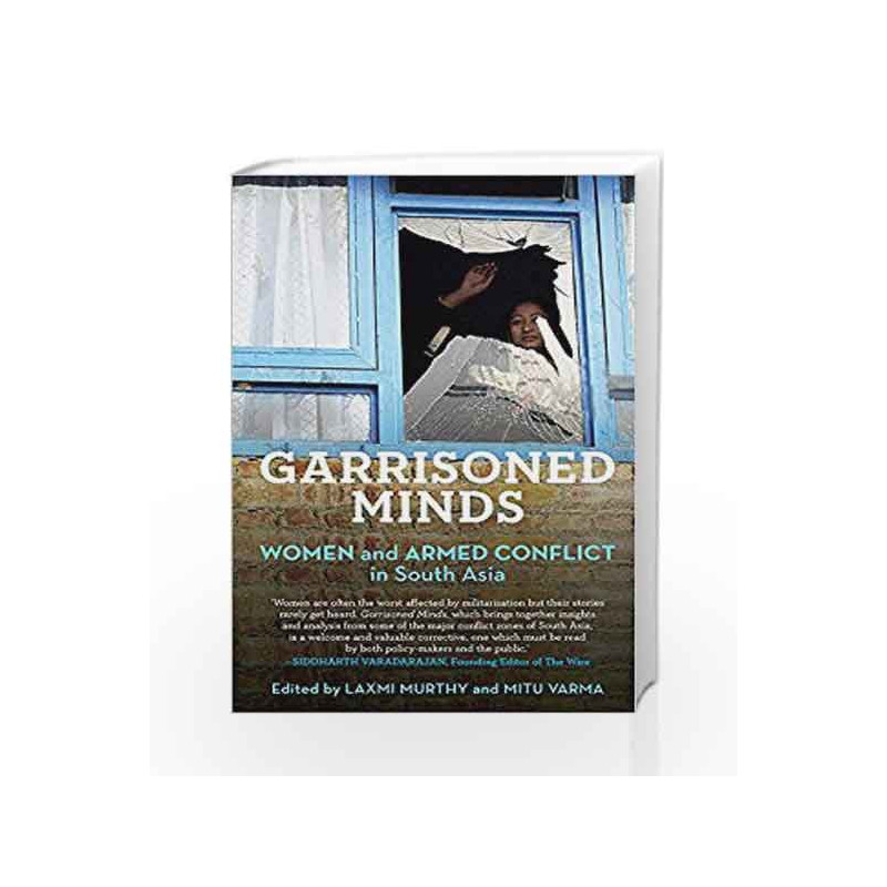 Garrisoned Minds: Women and Armed Conflict in South Asia by Laxmi Murthy and Mitu Varma Book-9789386050434