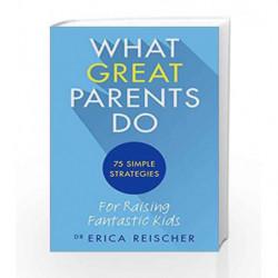 What Great Parents Do by Reischer, Erica Book-9781785041075