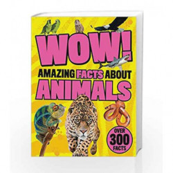 Wow Amazing Facts About Animals by Parragon Book-9781474850605