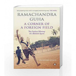 A Corner of a Foreign Field: The Indian History of a British Sport by Ramachandra Guha Book-9780143427681