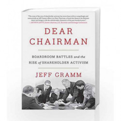 Dear Chairman : Boardroom Battles and the Rise of Shareholder Activism by Gramm, Jeff Book-9780062369833