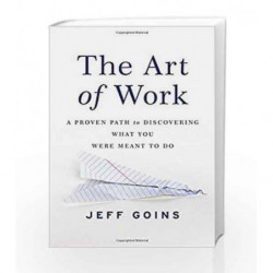 The Art of Work: A Proven Path to Discovering What You Were Meant to Do by Jeff Goins Book-9780718022075