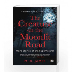 The Creature on the Moonlit Road: More Stories of the Supernatural by M R James Book-9789385288333