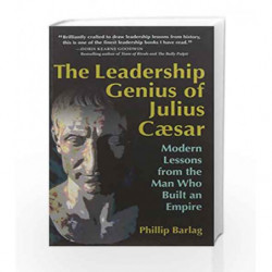 The Leadership Genius of Julius Caesar: Modern Lessons from the Man Who Built an Empire by Phillip Barlag Book-9781523084821
