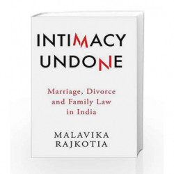Intimacy Undone: Marriage, Divorce and Family Law in India by Malavika Rajkotia Book-9789386050564