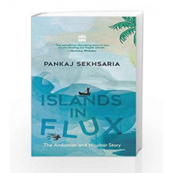 Islands in Flux: The Andaman and Nicobar Story by Pankaj Sekhsaria Book-9789352643981
