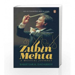 Zubin Mehta: A Musical Journey: An Authorized Biography by Bakhtiar K. Dadabhoy Book-9780143428954