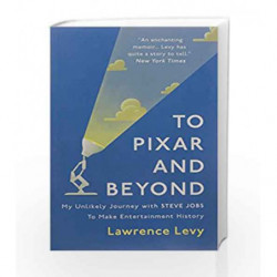 To Pixar and Beyond: My Unlikely Journey with Steve Jobs to Make Entertainment History by Lawrence Levy Book-9781786072993