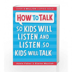 How to Talk So Kids Will Listen and Listen So Kids Will Talk by Adele Faber and Elaine Mazlish Book-9781848126329