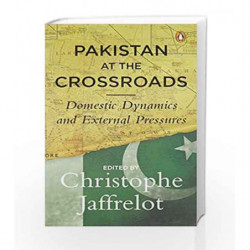 Pakistan at the Crossroads: Domestic Dynamics and External Pressures by Christophe Jaffrelot Book-9780143440598