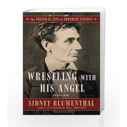 Wrestling With His Angel: The Political Life of Abraham Lincoln Vol. II, 1849-1856 by Sidney Blumenthal Book-9781501153785