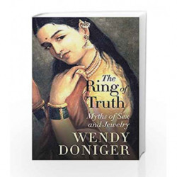 The Ring of Truth: Myths of Sex and Jewelry by Wendy Doniger Book-9789386338860