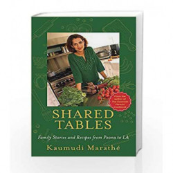 Shared Tables: Family Stories and Recipes from Poona to La by Kaumudi Marath? Book-9789386338976