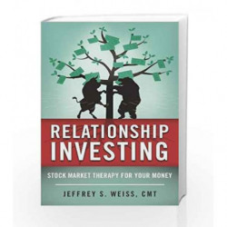 Relationship Investing: Stock Market Therapy for Your Money by Weiss, Jeffrey Book-9781510710139