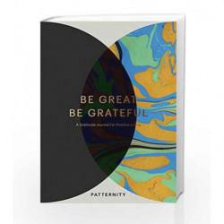 Be Great, Be Grateful: A Gratitude Journal for Positive Living by Patternity Limited Book-9781785036705