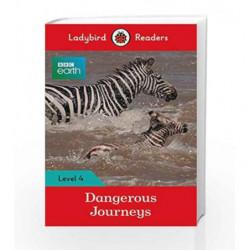 BBC Earth: Dangerous Journeys - Ladybird Readers Level 4 (BBC Earth: Ladybird Readers, Level 4) by LADYBIRD Book-9780241298916