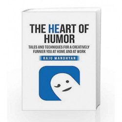 The Heart of Humor: Tales and Techniques for a Creatively Funnier You at Home and at Work by RAJU MANDHYAN Book-9789386450104