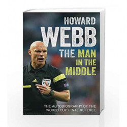 The Man in the Middle: The Autobiography of the World Cup Final Referee by Howard Webb Book-9781471159978