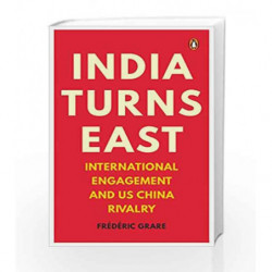 India Turns East: International Engagement and US-China Rivalry by Fr?d?ric Grare Book-9780670090280