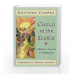 Child of the Dawn: A Magical Journey of Awakening by Gautama,Chopra
