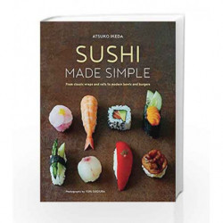 Sushi Made Simple: From classic wraps and rolls to modern bowls and burgers by Ikeda Atsuko Book-9781849758840