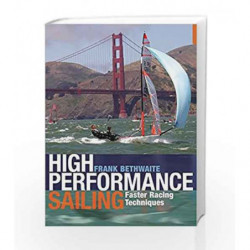 High Performance Sailing: Faster Racing Techniques by Frank Bethwaite Book-9781408124918