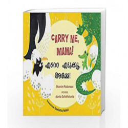 Carry Me, Mama!/Enne Edukku Amme (Bilingual: English/Malayalam) by NA Book-9789350465318