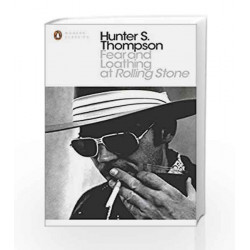 Fear and Loathing at Rolling Stone: The Essential Writing of Hunter S. Thompson (Penguin Modern Classics) by Hunter S. Thompson