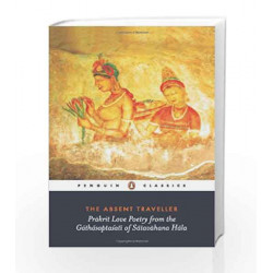 The Absent Traveller: Prakrit Love Poetry From The Gathasaptasati Of Satavahana Hala by Arvind Krishna Mehrotra
