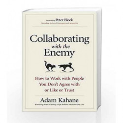 Collaborating with the Enemy: How to Work with People You Dont Agree with or Like or Trust by Livy Book-9781523095360