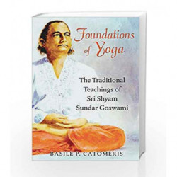 Foundations of Yoga: The Traditional Teachings of Sri Shyam Sundar Goswami by Mathew, K. M. Book-9781594774546