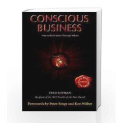 CONSCIOUS BUSINESS : HOW TO BUILD VALUE THROUGH VALUES by KOFMAN Book-9788190844901