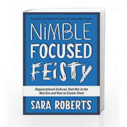 Nimble, Focused, Feisty: Organizational Cultures That Win in the New Era and How to Create Them book -9781942952138 front cover