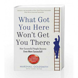 What Got You Here Won't Get You There: How Successful People Become Even More Successful! book -9781781251560 front cover